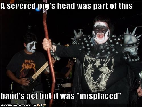 """A severed pig's head was part of this  band's act but it was """"misplaced"""""""