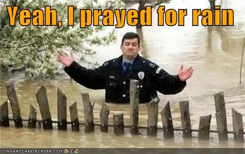 Yeah, I prayed for rain