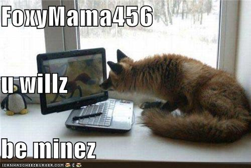 FoxyMama456 u willz be minez