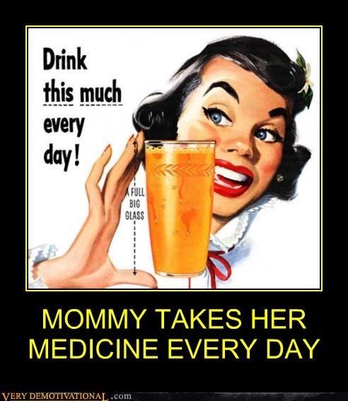 MOMMY TAKES HER MEDICINE EVERY DAY