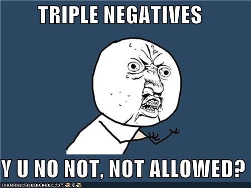 Y U NO JUST NOT USE DOUBLE NEGATIVES