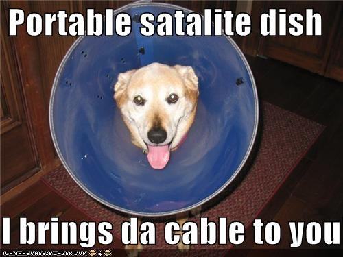 Portable satalite dish  I brings da cable to you!