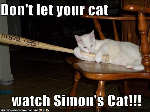 advice,baseball bat,bat,caption,captioned,cat,dont,Hall of Fame,let,simons-cat,warning,watch,weapon