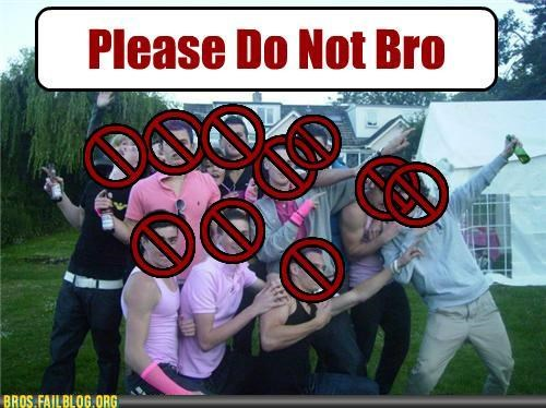 Bro-ing May Kill You