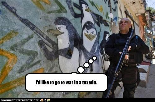 I'd like to go to war in a tuxedo.