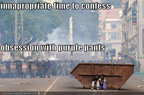 innapropriate time to confess obsession with purple pants