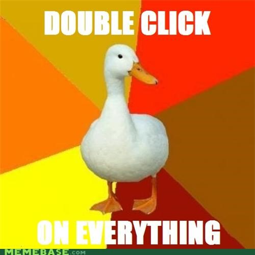 double click,everything,go,start menu,Technologically Impaired Duck