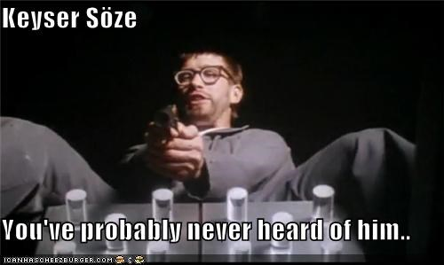 Keyser Söze  You've probably never heard of him..