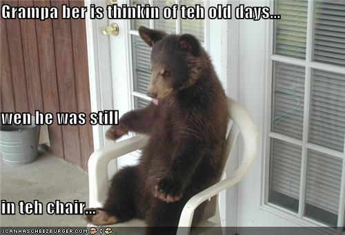 Grampa ber is thinkin of teh old days... wen he was still  in teh chair...