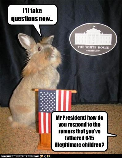 645,answering,bunny,caption,captioned,children,illegitimate,president,press conference,question,questions,rabbit,rumors