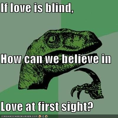 If love is blind, How can we believe in Love at first sight?
