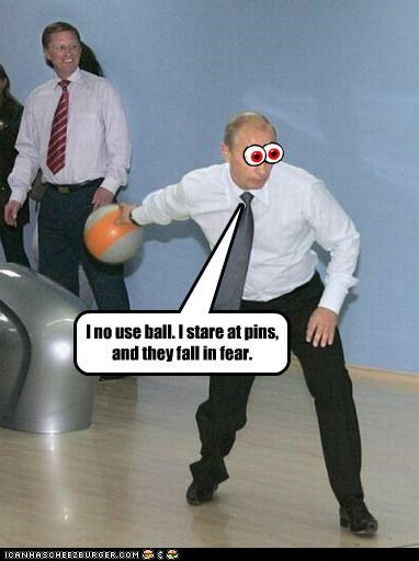 I no use ball. I stare at pins, and they fall in fear.