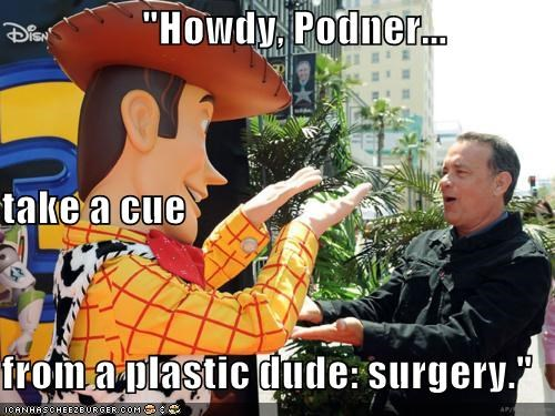 """Howdy, Podner... take a cue from a plastic dude: surgery."""