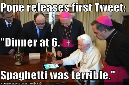 "Pope releases first Tweet: ""Dinner at 6. Spaghetti was terrible."""