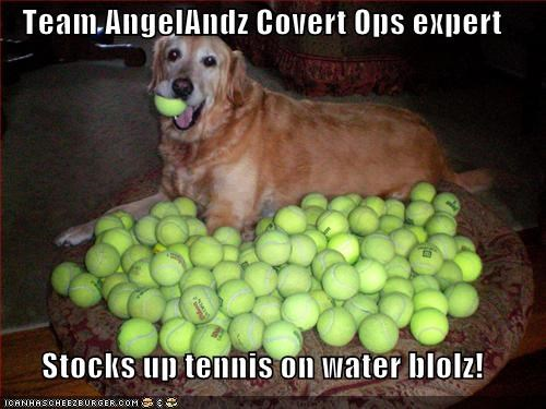 Team AngelAndz Covert Ops expert  Stocks up tennis on water blolz!