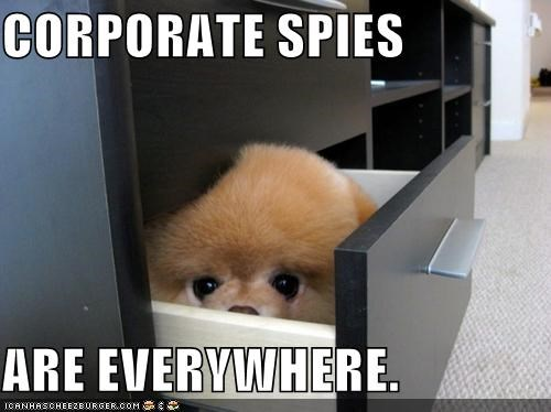 CORPORATE SPIES  ARE EVERYWHERE.