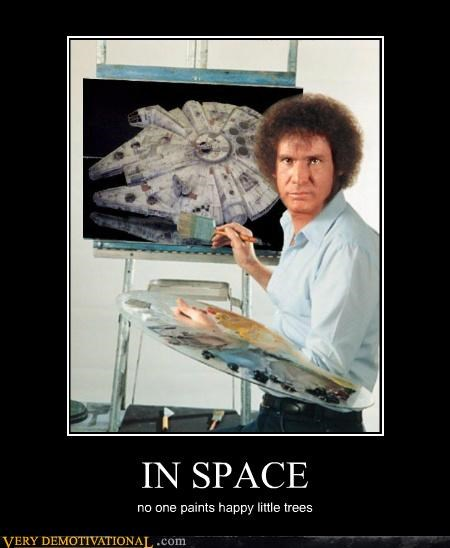 alien,bob ross,Han Solo,hilarious,space,trees,Very Demotivatio,very demotivational