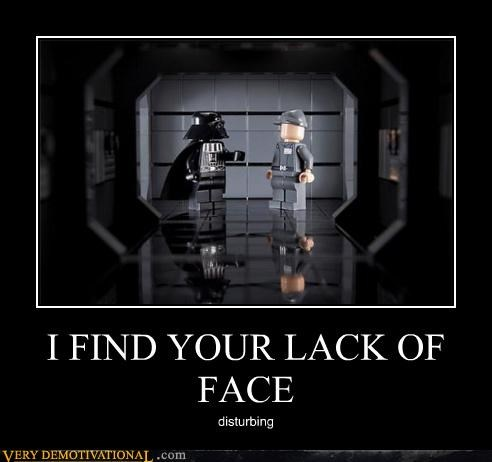 I FIND YOUR LACK OF FACE