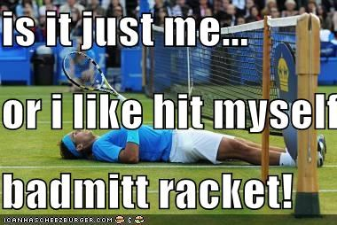 is it just me... or i like hit myself with a stupid badmitt racket!