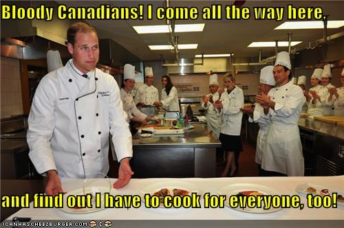 Bloody Canadians! I come all the way here,   and find out I have to cook for everyone, too!