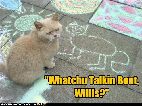 """Whatchu Talkin Bout, Willis?"""
