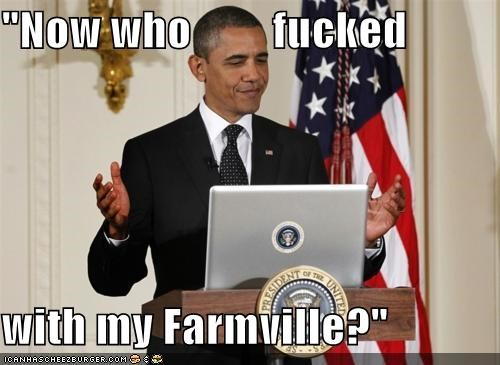"""Now who         fucked  with my Farmville?"""