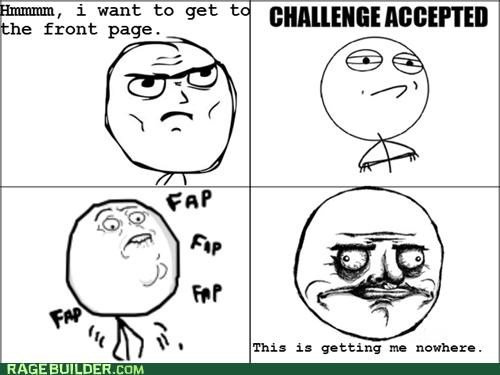 Challenge Accepted,faptimes,me gusta,Rage Comics