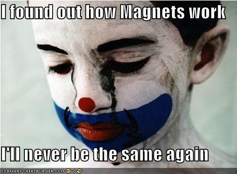 Magnets are for Sadness...