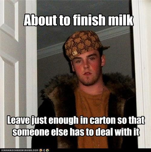 Scumbag Steve: Not My Milk, Not My Problem