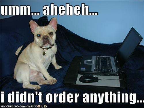 umm... aheheh...  i didn't order anything...
