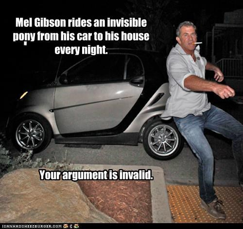 Mel Gibson rides an invisible pony from his car to his house every night.