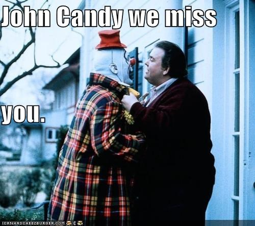 John Candy we miss  you.