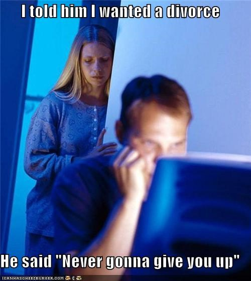 divorce,Internet Husband,never gonna give,no way,rickroll