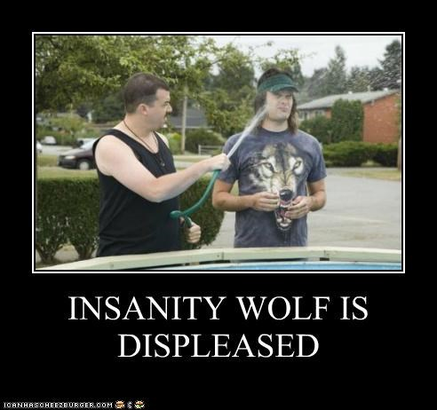 INSANITY WOLF IS DISPLEASED