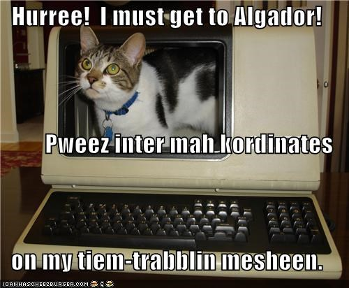 Hurree!  I must get to Algador! Pweez inter mah kordinates on my tiem-trabblin mesheen.