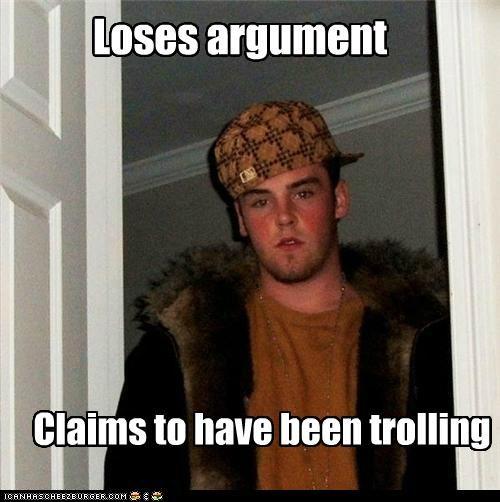 argument,gotcha,Scumbag Steve,toldja,trolling