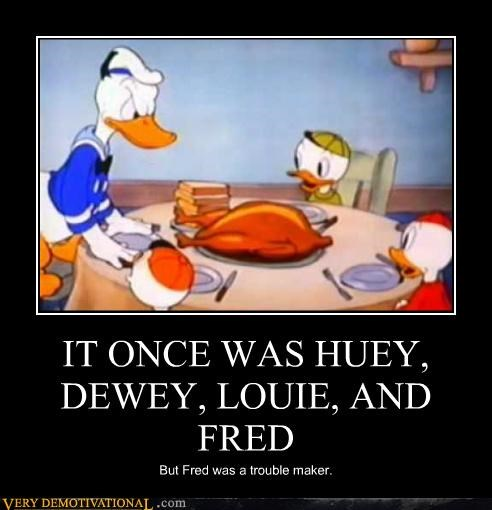 IT ONCE WAS HUEY, DEWEY, LOUIE, AND FRED
