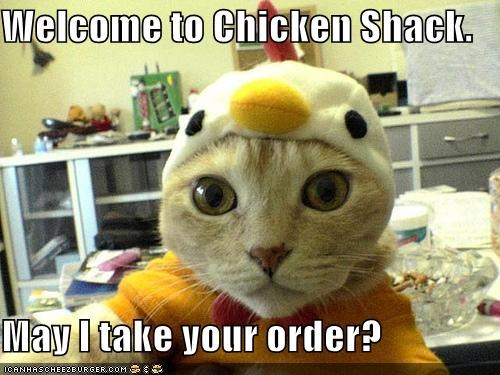 Welcome to Chicken Shack.  May I take your order?