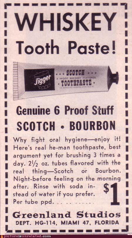 advertisement,drunk,toothpaste,whiskey,wtf