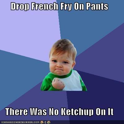 food,fries,ketchup,pants,stain,success kid