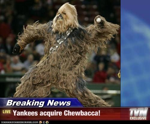 Breaking News - Yankees acquire Chewbacca!