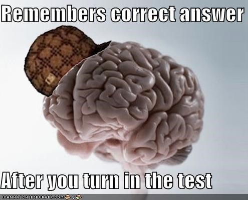 Scumbag Brain Makes You Second Guess