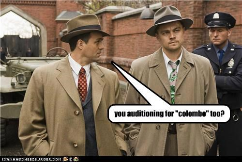 you auditioning for ''colombo'' too?