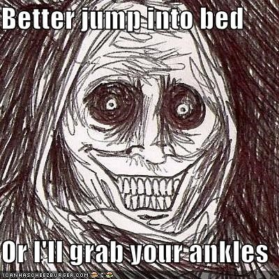 Better jump into bed  Or I'll grab your ankles