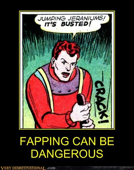 FAPPING CAN BE DANGEROUS