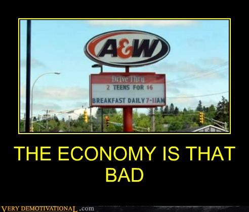 THE ECONOMY IS THAT BAD