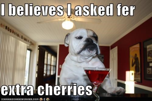I believes I asked fer   extra cherries