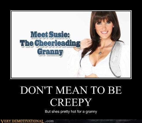 DON'T MEAN TO BE CREEPY
