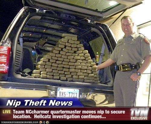 Nip Theft News - Team NCcharmer quartermaster moves nip to secure location.  Hellcatz investigation continues...