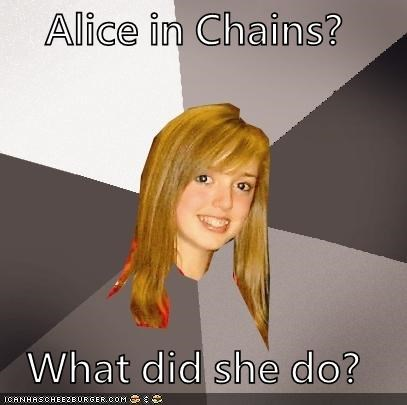Alice in Chains?  What did she do?